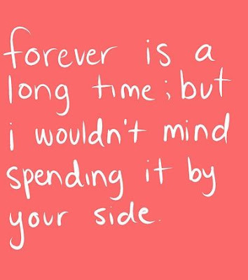 unique love quotes Forever is a long time; but I wouldn't mind spending it by your side