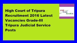 High Court of Tripura Recruitment 2016 Latest Vacancies Grade-III Tripura Judicial Service Posts