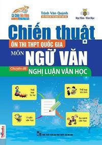 Chiến Thuật Ôn Thi THPT Quốc Gia Môn Ngữ Văn: Chuyên Đề Nghị Luận Văn Học - Trịnh Văn Quỳnh