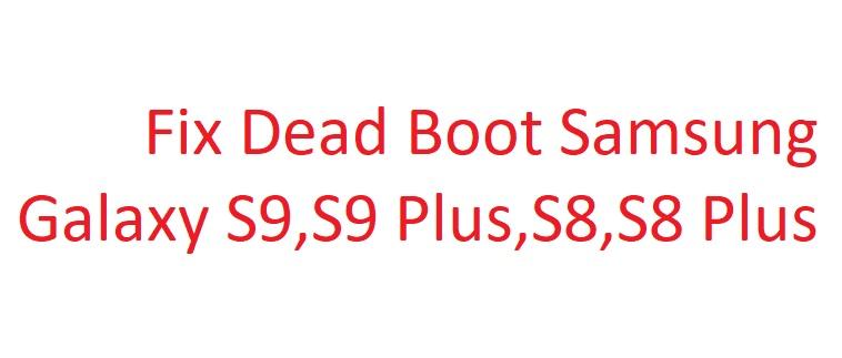 Fix Dead Boot Samsung Galaxy S9,S9 Plus,S8,S8 Plus | Yemen-Pro