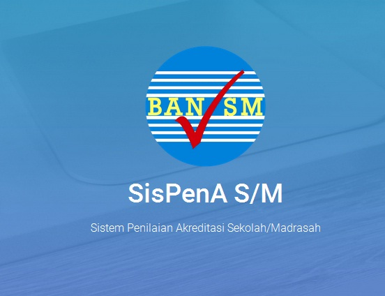 Cara Mendapatkan Akreditasi Sekolah / Madrasah Secara Online Melalui Aplikasi SisPena