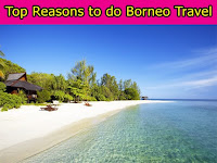 Top Reasons To Do Borneo Travel
