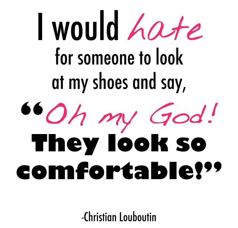 Fashion Quote Of The Week Christian Louboutin I Am Priiincesss