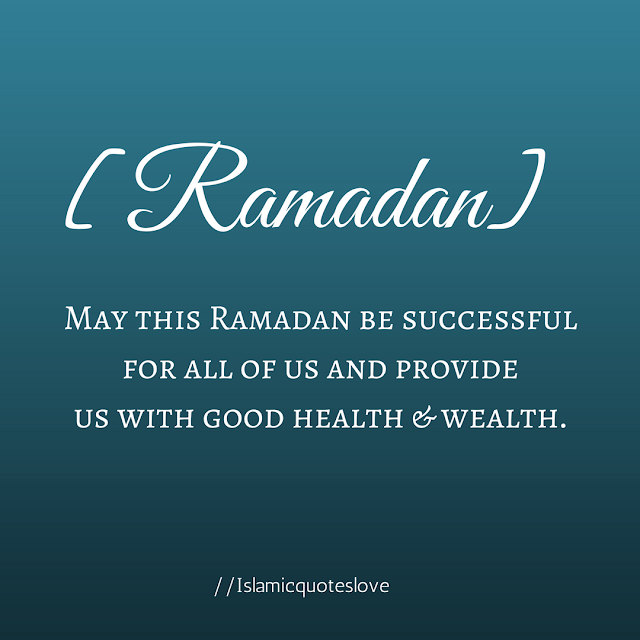 May this Ramadan be successful for all of us and provide us with good health & wealth.