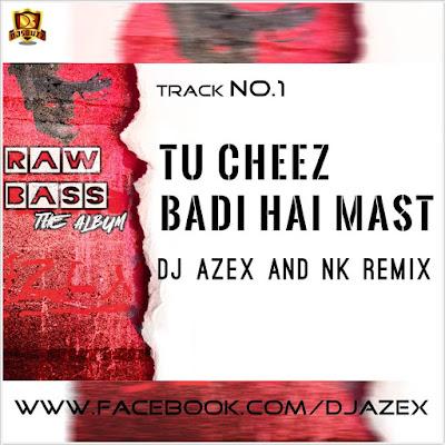TU CHEEZ BADI HAI MAST (RAW MIX) – DJ AzEX & NK