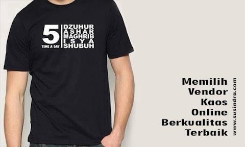 Memilih Vendor Kaos Online Berkualitas Terbaik