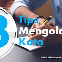 3 Tips mengolah kata agar Artikel menjadi lebih baik