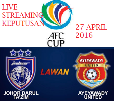 siaran langsung JDT Vs Ayeyawady United 27-4-2016