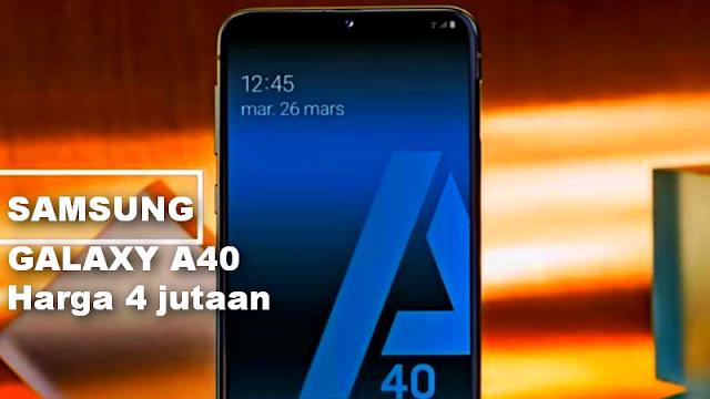 Dibandrol dengan Harga 4Jutaan, Inilah Spesifikasi Samsung Galaxy A40 yang sebenarnya