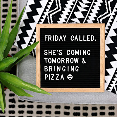 Friday Called - She's Coming Tomorrow and Bringing Pizza
