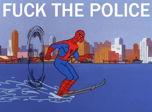 ''Cause I'm the type of spidah that's built to last/Fuck with me/I put my web in your ass...' I know, that's 'Gangsta Gangsta,' not 'Fuck the Police,' but who gives a cluck?