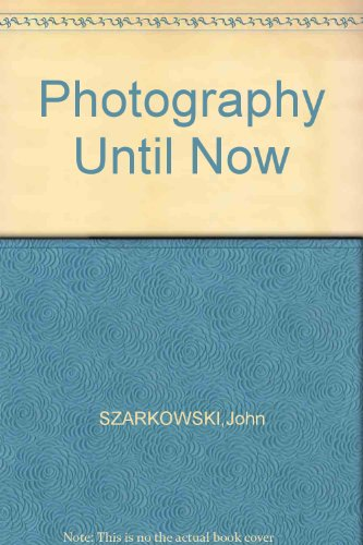 Photography Until Now by SZARKOWSKI,John