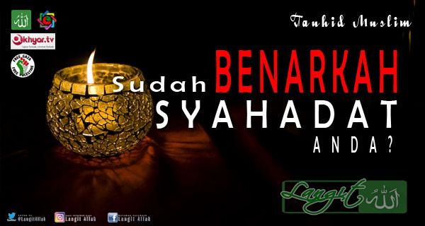 Syahadat Butuh Pembuktian. Lakukan Ini Agar Syahadat Anda Diterima ( www.langitallah.com )