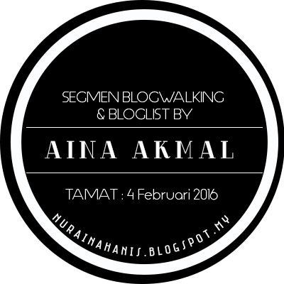http://nurainahanis.blogspot.my/2016/01/segmen-blogwalking-bloglist-by-aina.html