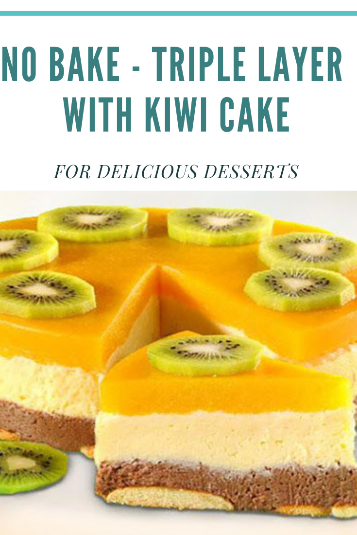 NO BAKE - TRIPLE LAYER WITH KIWI CAKE FOR DESSERTS