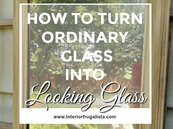 How To Turn Ordinary Glass Into Looking Glass