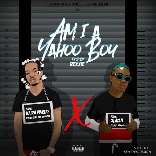 [Music] Naira Marley – Am I A Yahoo Boy Ft. Zlatan