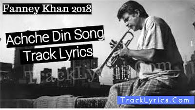 achche-din-lyrics-fanney-khan-amit-trivedi-anil-kapoor-aishwarya-rai-rajkummar