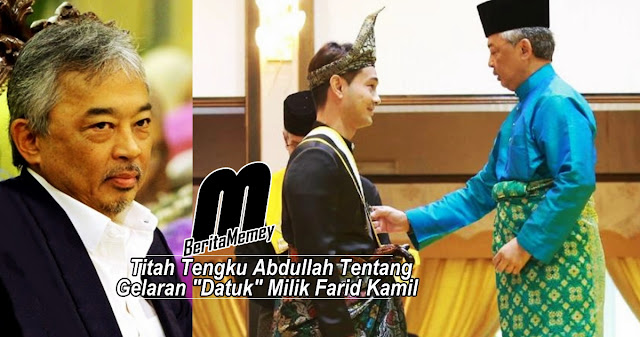 """""""Kalau dia pulangkan, itu lebih baik,"""" - Titah Tengku Abdullah Tentang Gelaran """"Datuk"""" Milik Farid Kamil"""