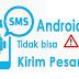 3 Cara Mengatasi Hp Android Tidak Bisa Kirim SMS