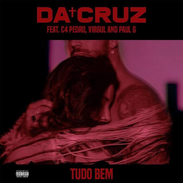 Downlaod Da Cruz ft. C4 Pedro, Virgul & Paul G - Tudo Bem