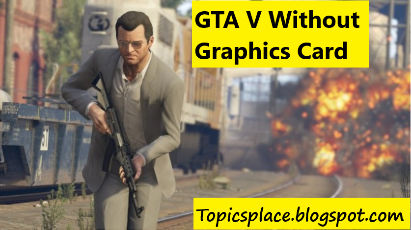 How to play gta 5 pc without graphics card in low pc