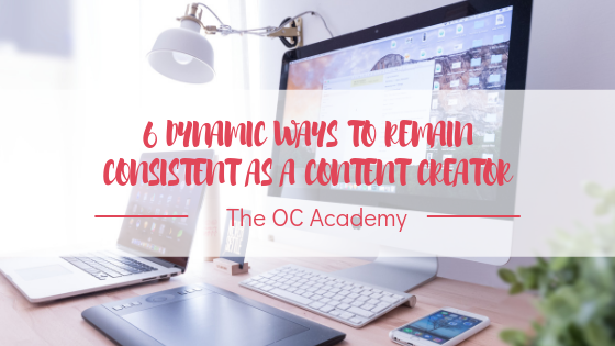 6 Dynamic Ways to Remain Consistent as a Content Creator