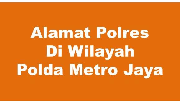 Alamat Lengkap Polres Di Wilayah Polda Metro Jaya