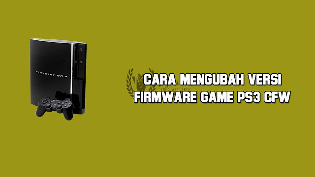 mengubah firmware game ps3 CFW
