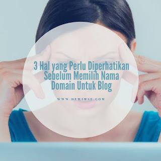 3 Hal yang Perlu Diperhatikan Sebelum Memilih Nama Domain Blog