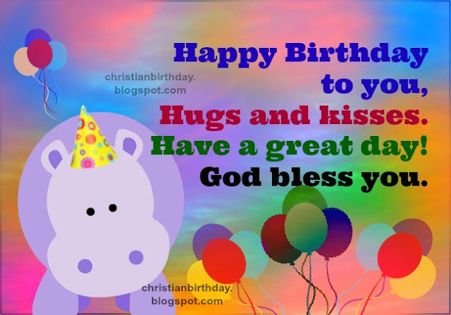 Christian Birthday Card Blessings for a child. free images for children, child, son, daughter, grandson, kids, free card with christian quotes for birthday, by facebook, by mail.