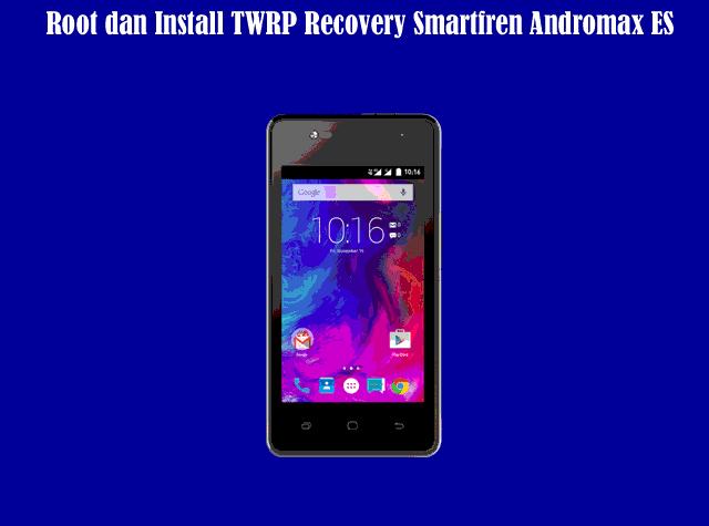Cara Root dan Install TWRP Recovery Smartfren Andromax ES Dengan Mudah