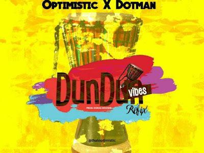[Music]: Optimistic X Dotman - Dundun Vibes (Refix)