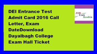 DEI Entrance Test Admit Card 2016 Call Letter, Exam DateDownload Dayalbagh College Exam Hall Ticket