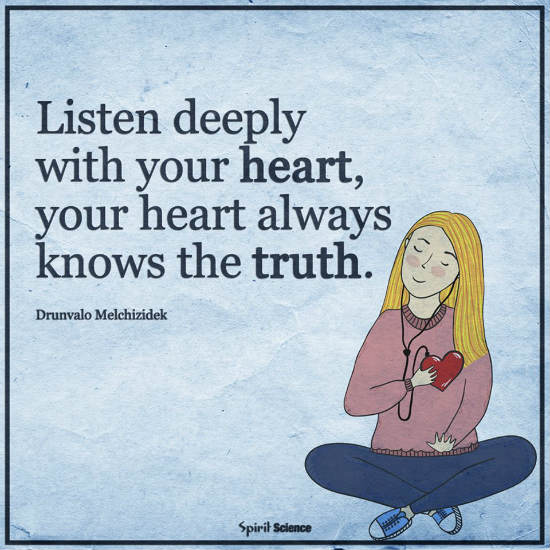 Listen Deeply With Your Heart You Heart Always Knows The Truth