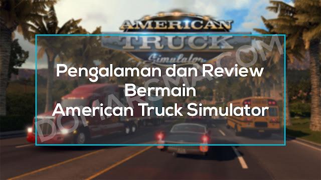 Pengalaman dan Review Bermain American Truck Simulator Game Simulator Epik