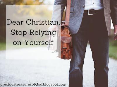 http://precioustreasuresofgod.blogspot.com/2017/07/dear-christian-stop-relying-on-yourself.html