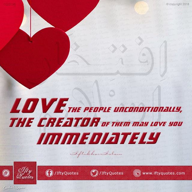 Love the people unconditionally, the Creator of them may love you immediately