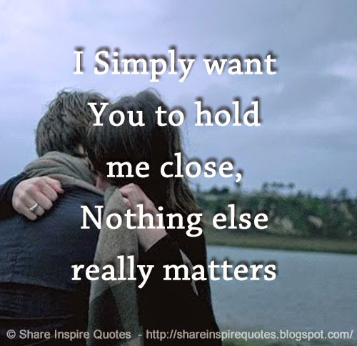 I Really Want You Quotes: I Simply Want You To Hold Me Close, Nothing Else Really