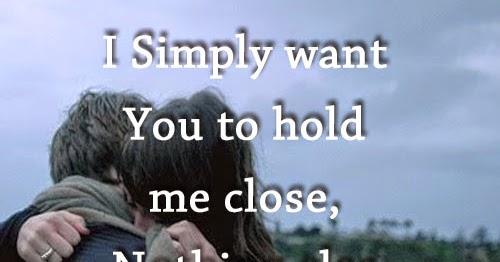 I Want Love Quotes: I Simply Want You To Hold Me Close, Nothing Else Really