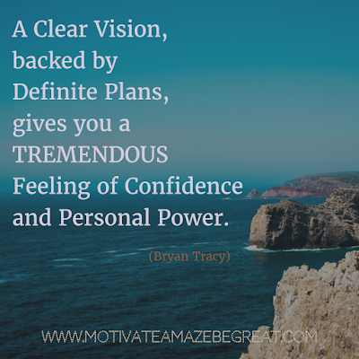 "Featured on 33 Rare Success Quotes In Images To Inspire You:  ""A clear vision, backed by definite plans, gives you a tremendous feeling of confidence and personal power."" - Brian Tracy"
