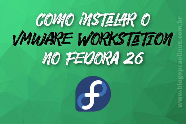 Instalando o VMware Workstation no Fedora 26