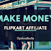 Make money with flipkart affiliates | best tips to earn money on flipkart affiliates in 30 days