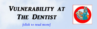 http://mindbodythoughts.blogspot.com/2012/07/vulnerability-at-dentist-office.html