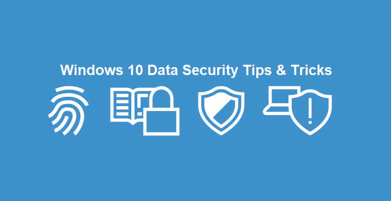 Windows 10 Data Security Tips & Tricks