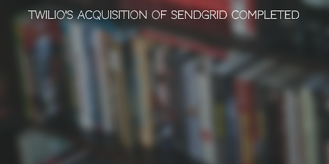 Twilio's acquisition of Sendgrid completed