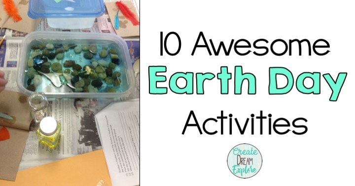 Earth Day Activities for Any Grade Create Dream Explore