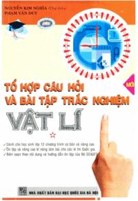 Tổ Hợp Câu Hỏi Và Bài Tập Trắc Nghiệm Vật Lý Tập 1 - Nguyễn Kim Nghĩa
