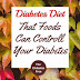 Diabetes Diet : That Foods Can Controll Your Diabetes