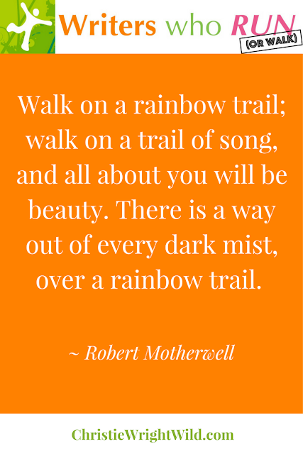 """Walk on a rainbow trail; walk on a trail of song, and all about you will be beauty. There is a way out of every dark mist, over a rainbow trail."" ~ Robert Motherwell 